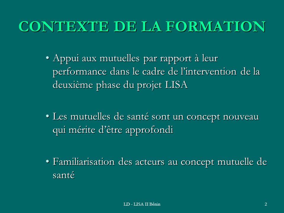LD - LISA II Bénin2 CONTEXTE DE LA FORMATION Appui aux mutuelles par rapport à leur performance dans le cadre de lintervention de la deuxième phase du