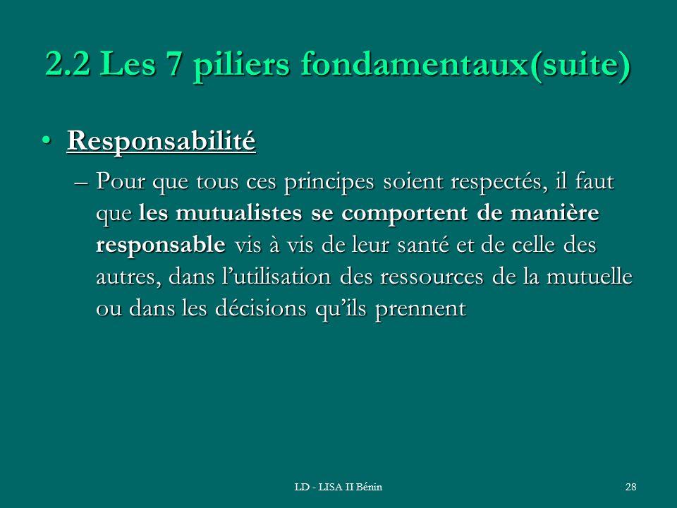 LD - LISA II Bénin28 2.2 Les 7 piliers fondamentaux(suite) ResponsabilitéResponsabilité –Pour que tous ces principes soient respectés, il faut que les