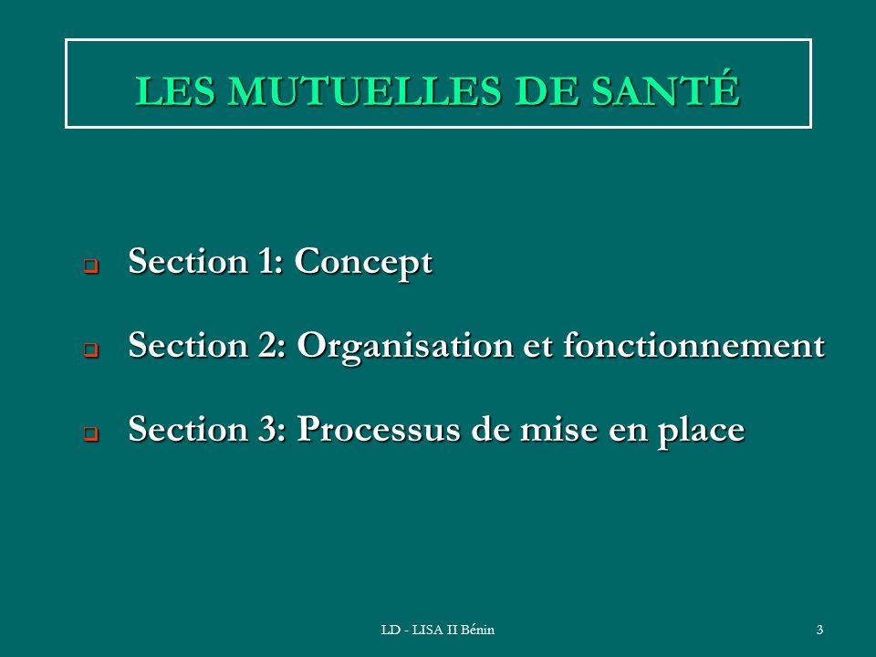 LD - LISA II Bénin3 LES MUTUELLES DE SANTÉ Section 1: Concept Section 1: Concept Section 2: Organisation et fonctionnement Section 2: Organisation et