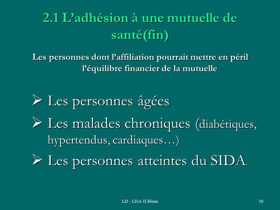 LD - LISA II Bénin50 2.1 Ladhésion à une mutuelle de santé(fin) Les personnes dont laffiliation pourrait mettre en péril léquilibre financier de la mu