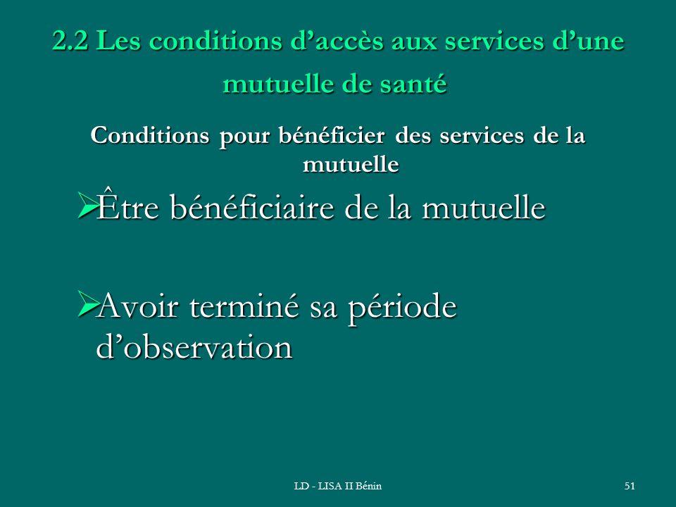LD - LISA II Bénin51 2.2 Les conditions daccès aux services dune mutuelle de santé 2.2 Les conditions daccès aux services dune mutuelle de santé Condi