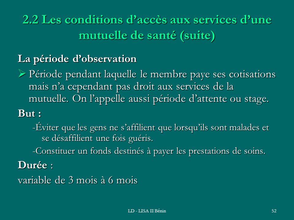 LD - LISA II Bénin52 2.2 Les conditions daccès aux services dune mutuelle de santé (suite) La période dobservation Période pendant laquelle le membre