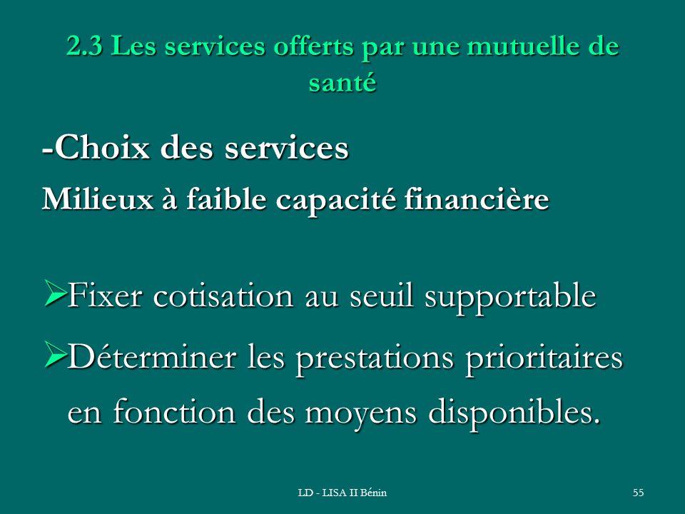 LD - LISA II Bénin55 2.3 Les services offerts par une mutuelle de santé -Choix des services Milieux à faible capacité financière Fixer cotisation au s