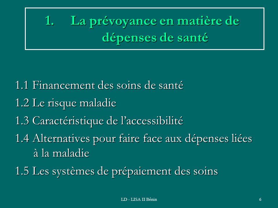 LD - LISA II Bénin7 1.1 Historique du Financement des soins de santé en Afrique Jusquaux années 60: soins gratuitsJusquaux années 60: soins gratuits Crises économiques 70 et 80 réduction des subventions des ÉtatsCrises économiques 70 et 80 réduction des subventions des États 87, linitiative de Bamako: coup denvoi officiel au recouvrement de coût dans les FS87, linitiative de Bamako: coup denvoi officiel au recouvrement de coût dans les FS –La suppression de la gratuité des soins fait place au paiement individuel