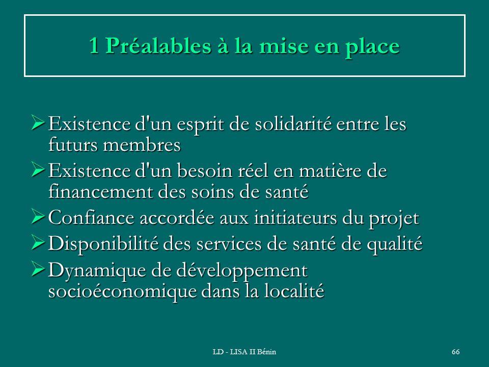 LD - LISA II Bénin66 1 Préalables à la mise en place Existence d'un esprit de solidarité entre les futurs membres Existence d'un esprit de solidarité
