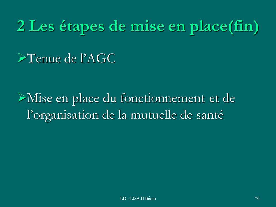 LD - LISA II Bénin70 2 Les étapes de mise en place(fin) Tenue de lAGC Tenue de lAGC Mise en place du fonctionnement et de lorganisation de la mutuelle