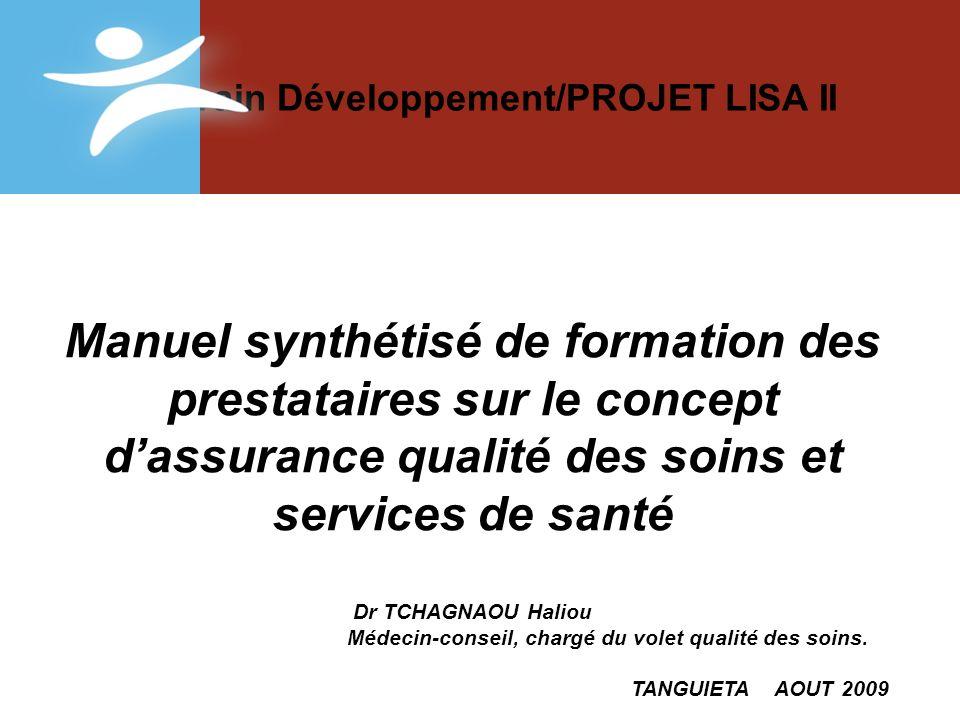 Manuel synthétisé de formation des prestataires sur le concept dassurance qualité des soins et services de santé Dr TCHAGNAOU Haliou Médecin-conseil, chargé du volet qualité des soins.