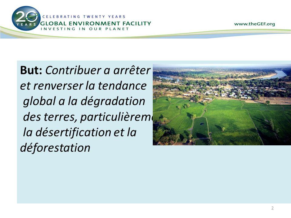 2 GEF-5 Priorities But: Contribuer a arrêter et renverser la tendance global a la dégradation des terres, particulièrement la désertification et la dé