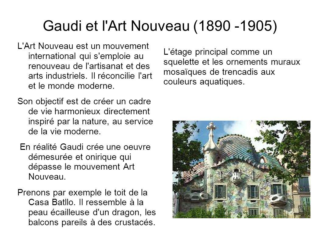 Gaudi et l'Art Nouveau (1890 -1905) L'Art Nouveau est un mouvement international qui s'emploie au renouveau de l'artisanat et des arts industriels. Il