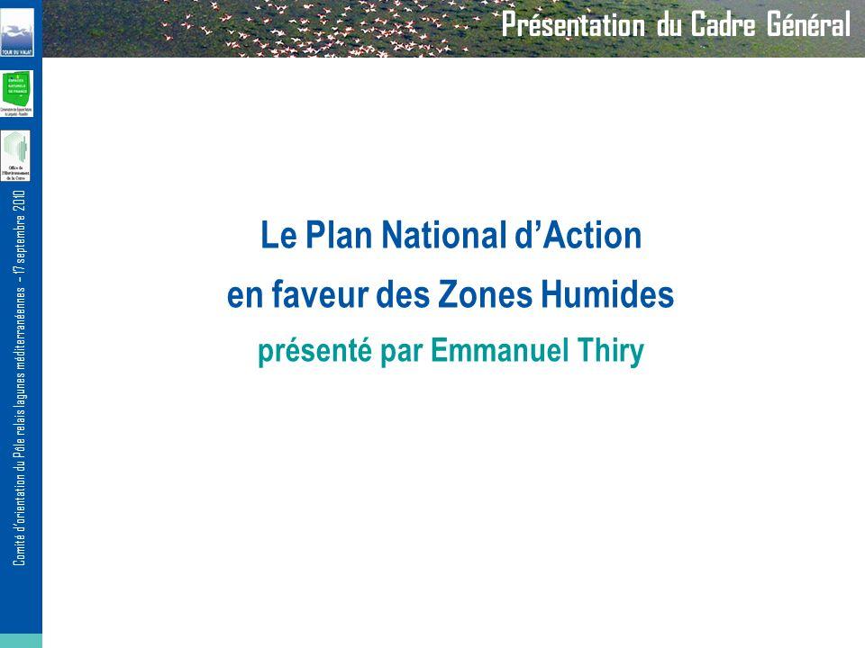 Comité dorientation du Pôle relais lagunes méditerranéennes – 17 septembre 2010 Présentation du Cadre Général Le Plan National dAction en faveur des Z