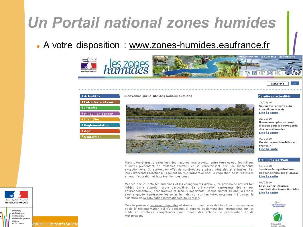21 DGALN - Direction de l'Eau et de la Biodiversité 21 A votre disposition : www.zones-humides.eaufrance.fr Un Portail national zones humides
