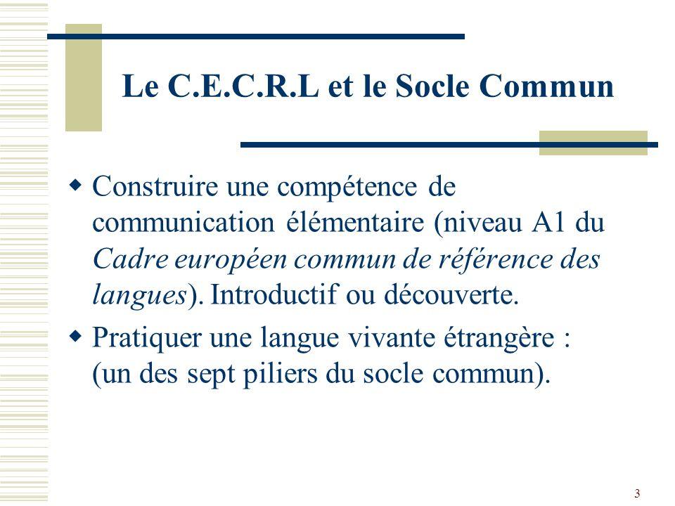 3 Le C.E.C.R.L et le Socle Commun Construire une compétence de communication élémentaire (niveau A1 du Cadre européen commun de référence des langues)