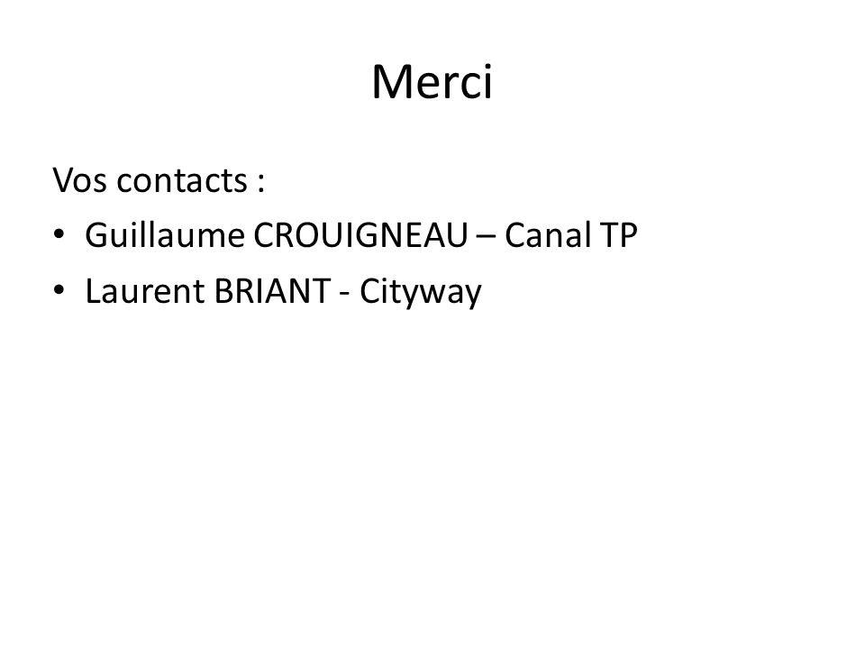 Merci Vos contacts : Guillaume CROUIGNEAU – Canal TP Laurent BRIANT - Cityway