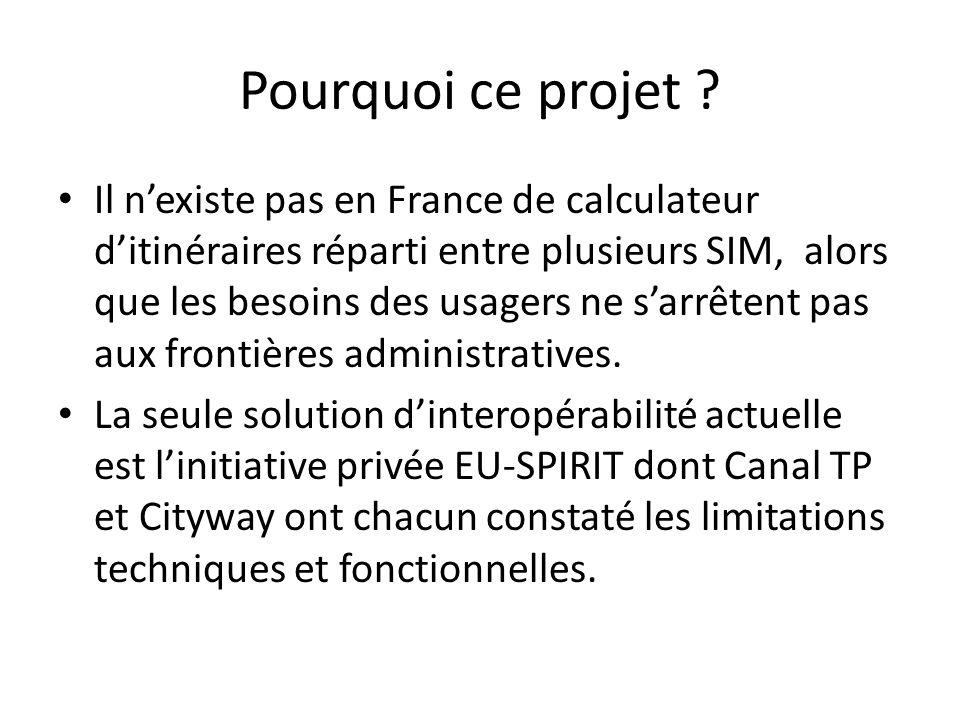 Pourquoi ce projet ? Il nexiste pas en France de calculateur ditinéraires réparti entre plusieurs SIM, alors que les besoins des usagers ne sarrêtent