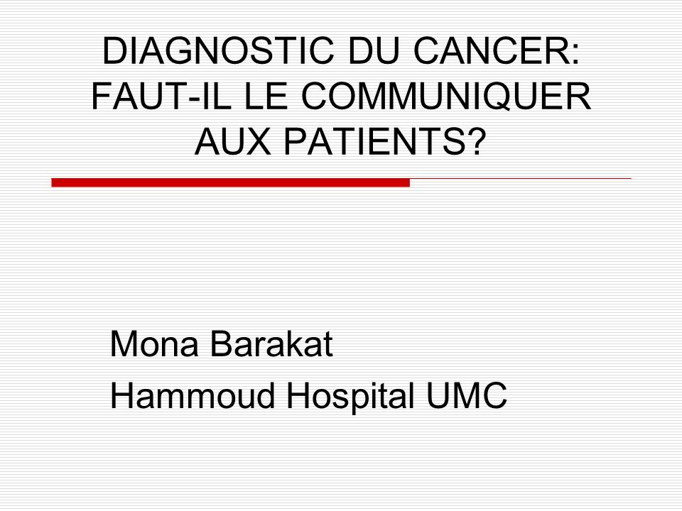 INTRODUCTION « Faut-il dire la vérité aux malades cancéreux.