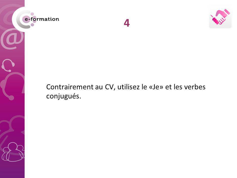 Contrairement au CV, utilisez le «Je» et les verbes conjugués. 4
