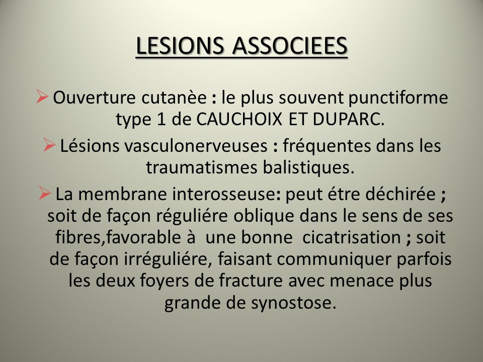 LESIONS ASSOCIEES Ouverture cutanèe : le plus souvent punctiforme type 1 de CAUCHOIX ET DUPARC. Lésions vasculonerveuses : fréquentes dans les traumat
