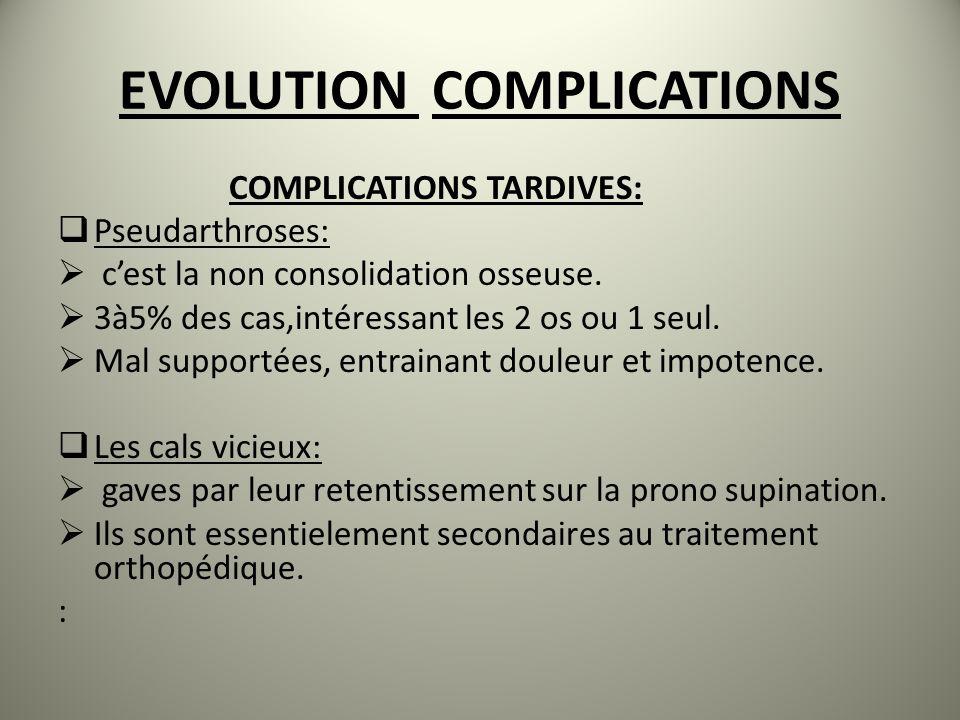 EVOLUTION COMPLICATIONS COMPLICATIONS TARDIVES: Pseudarthroses: cest la non consolidation osseuse. 3à5% des cas,intéressant les 2 os ou 1 seul. Mal su