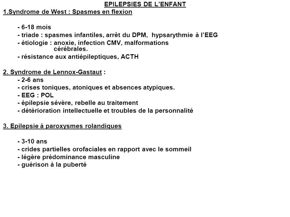 EPILEPSIES DE LENFANT 1.Syndrome de West : Spasmes en flexion - 6-18 mois - triade : spasmes infantiles, arrêt du DPM, hypsarythmie à lEEG - étiologie