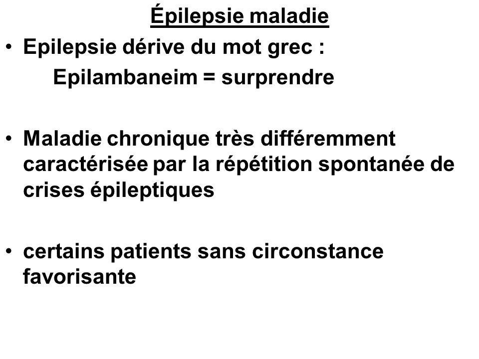 Épilepsie maladie Epilepsie dérive du mot grec : Epilambaneim = surprendre Maladie chronique très différemment caractérisée par la répétition spontané