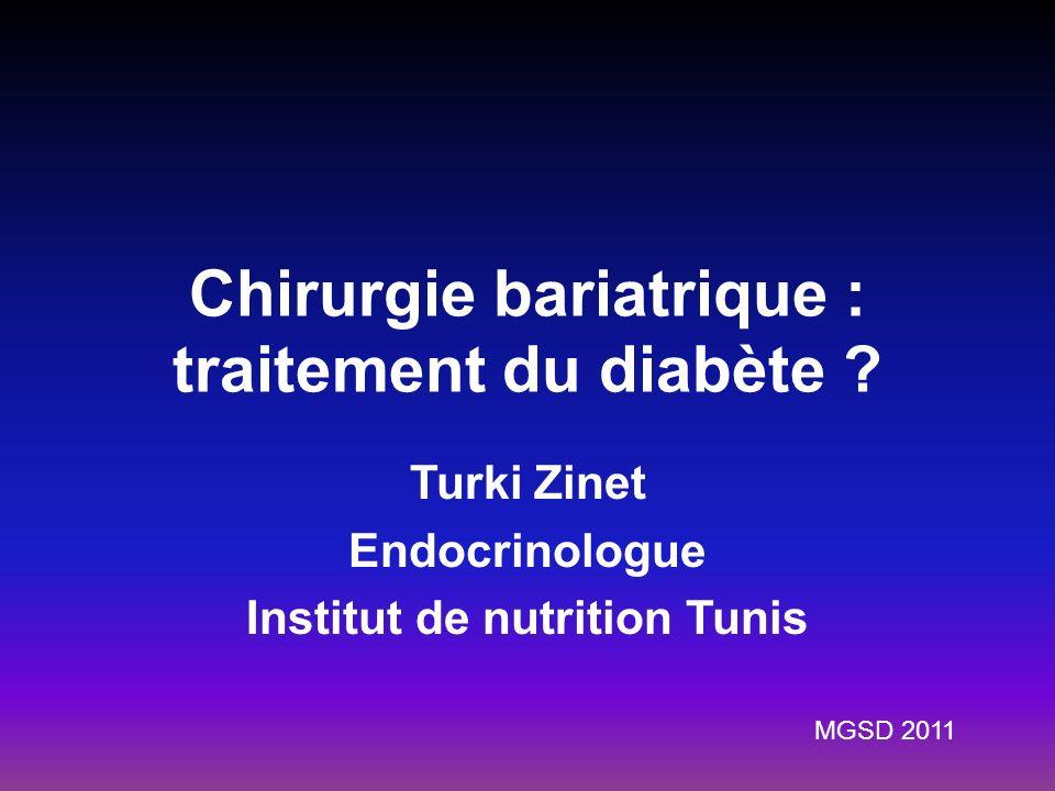 Chirurgie bariatrique : traitement du diabète ? Turki Zinet Endocrinologue Institut de nutrition Tunis MGSD 2011