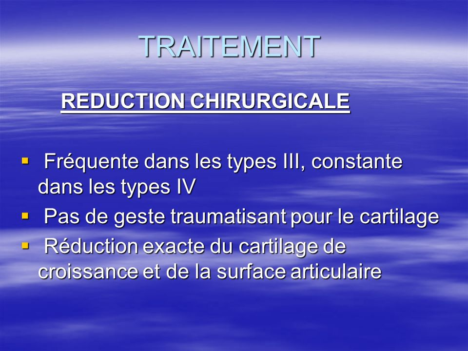 TRAITEMENT REDUCTION CHIRURGICALE REDUCTION CHIRURGICALE Fréquente dans les types III, constante dans les types IV Fréquente dans les types III, const
