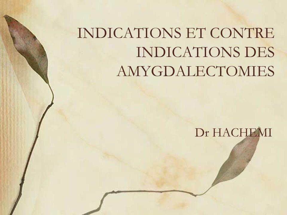 INDICATIONS ET CONTRE INDICATIONS DES AMYGDALECTOMIES Dr HACHEMI