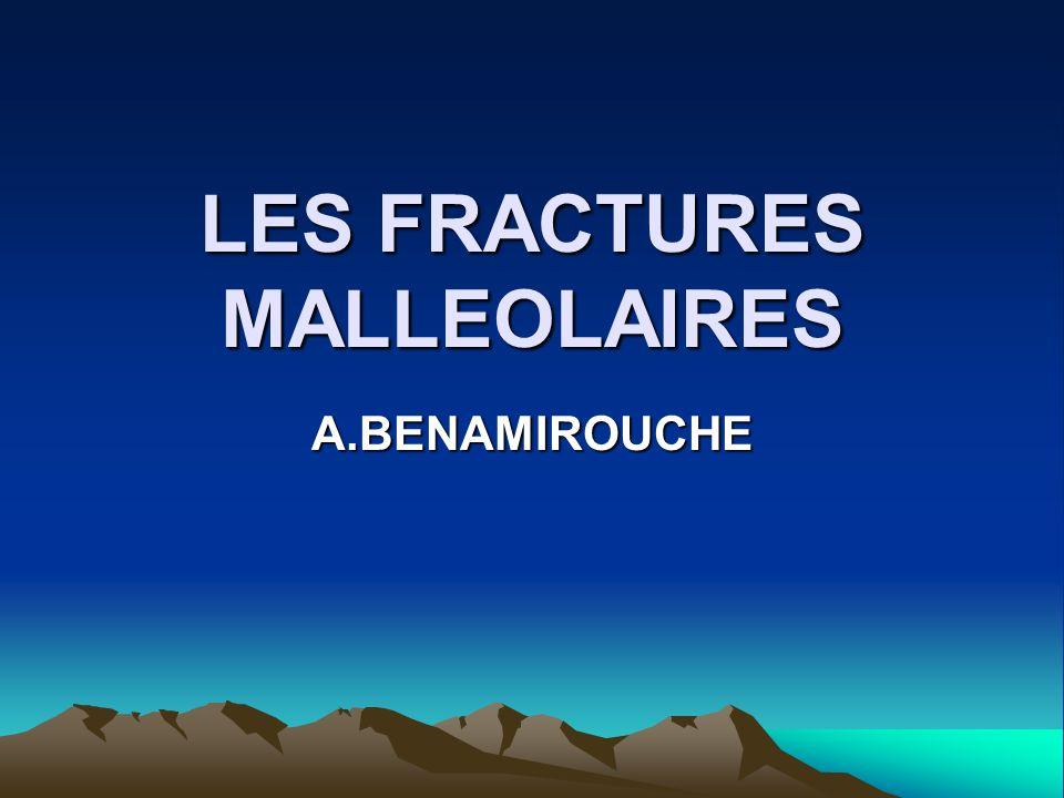 LES FRACTURES MALLEOLAIRES A.BENAMIROUCHE