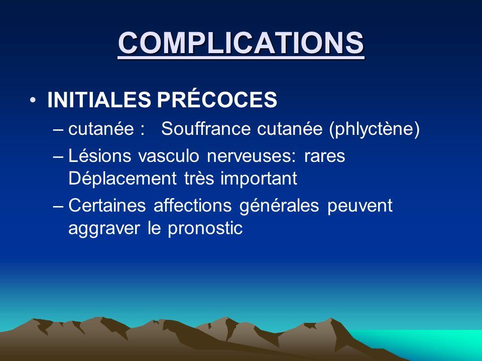 COMPLICATIONS INITIALES PRÉCOCES –cutanée : Souffrance cutanée (phlyctène) –Lésions vasculo nerveuses: rares Déplacement très important –Certaines aff
