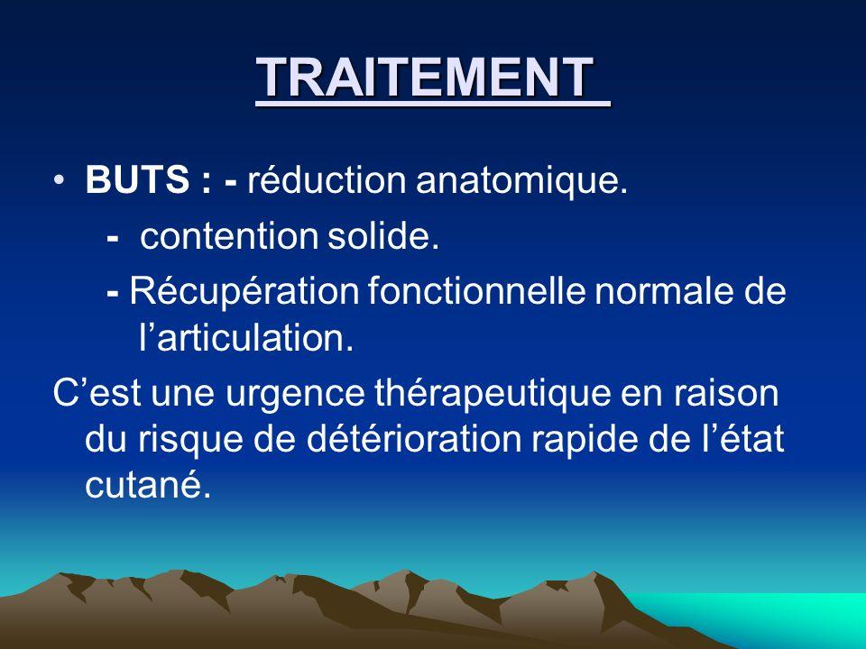 TRAITEMENT BUTS : - réduction anatomique. - contention solide. - Récupération fonctionnelle normale de larticulation. Cest une urgence thérapeutique e