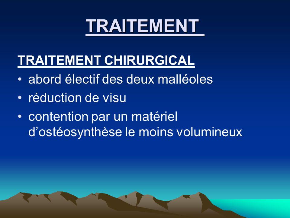 TRAITEMENT TRAITEMENT CHIRURGICAL abord électif des deux malléoles réduction de visu contention par un matériel dostéosynthèse le moins volumineux