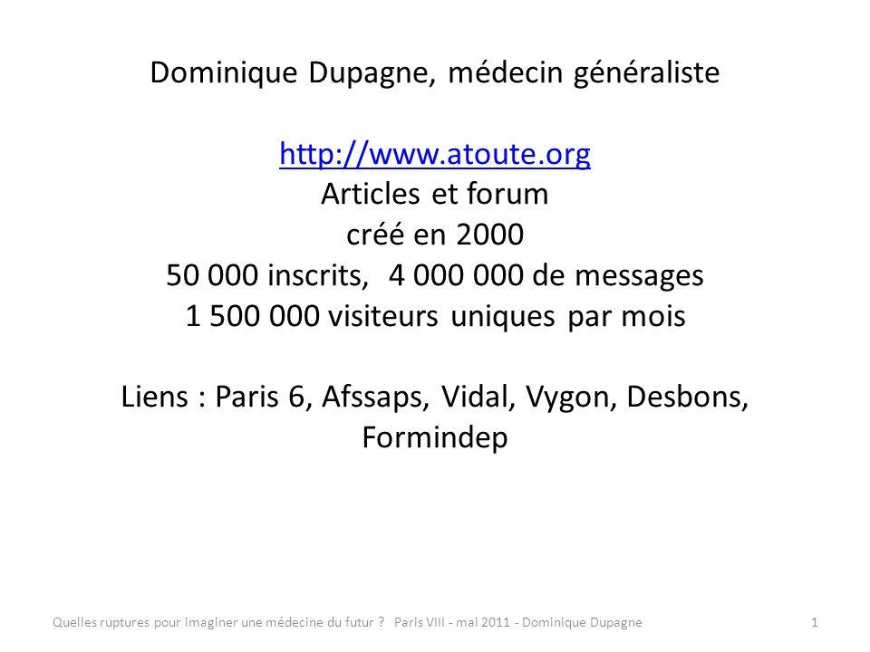 Quelles ruptures pour imaginer une médecine du futur ? Paris VIII - mai 2011 - Dominique Dupagne1 Dominique Dupagne, médecin généraliste http://www.at