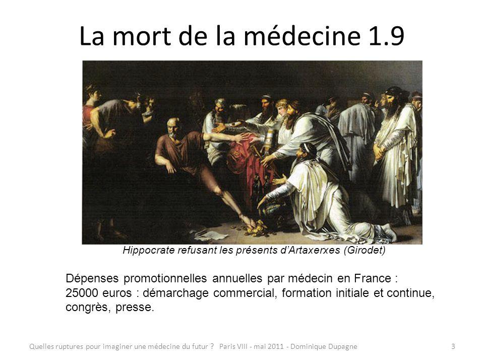 Quelles ruptures pour imaginer une médecine du futur ? Paris VIII - mai 2011 - Dominique Dupagne3 La mort de la médecine 1.9 Hippocrate refusant les p
