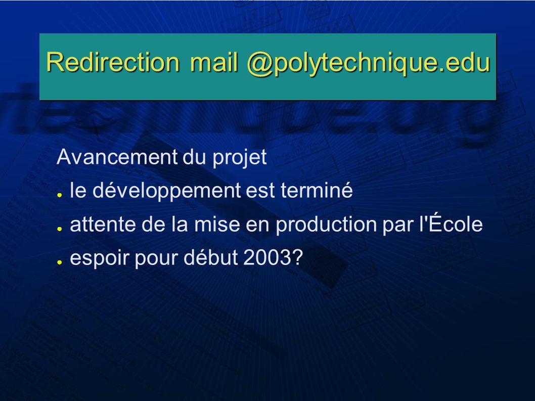 Redirection mail @polytechnique.edu Avancement du projet le développement est terminé attente de la mise en production par l École espoir pour début 2003
