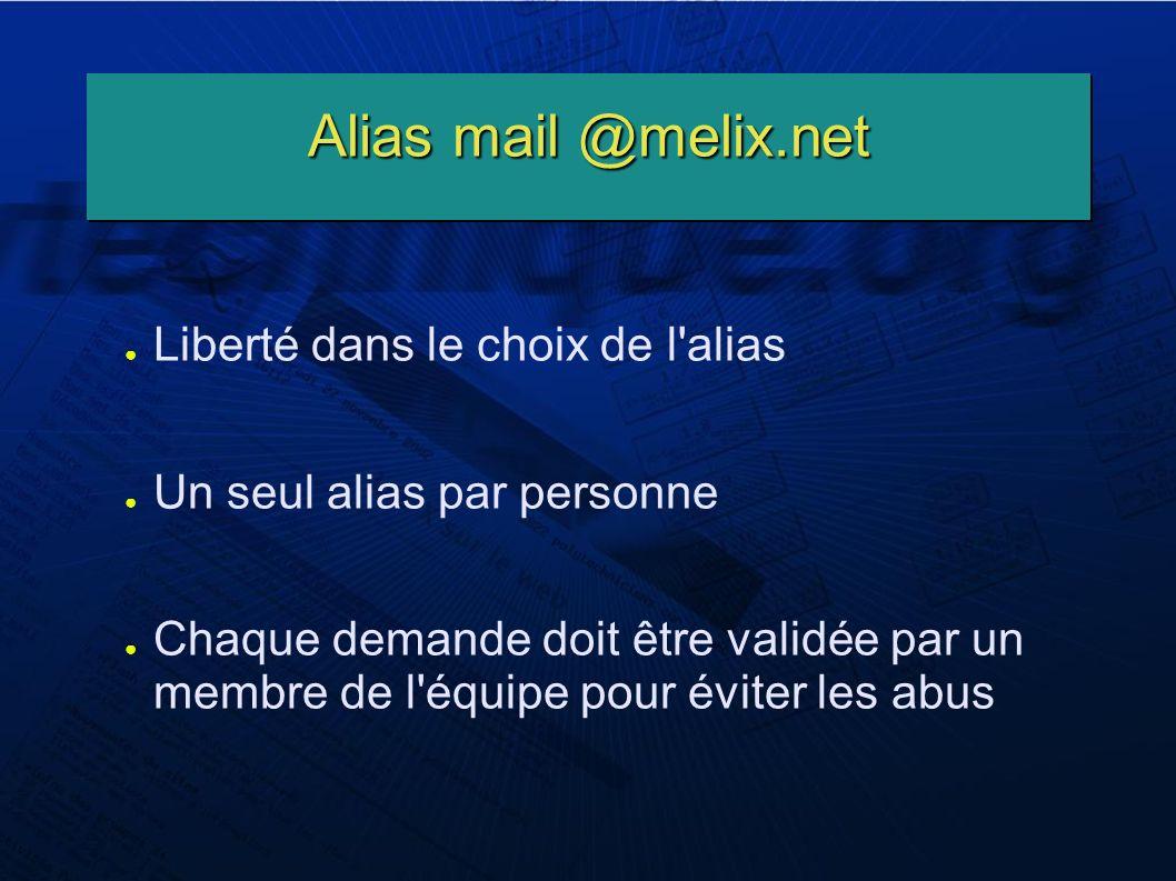 Alias mail @melix.net Liberté dans le choix de l alias Un seul alias par personne Chaque demande doit être validée par un membre de l équipe pour éviter les abus