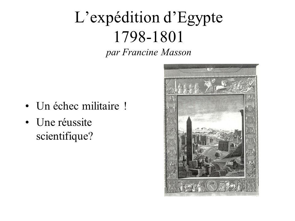 Lexpédition dEgypte 1798-1801 par Francine Masson Un échec militaire ! Une réussite scientifique