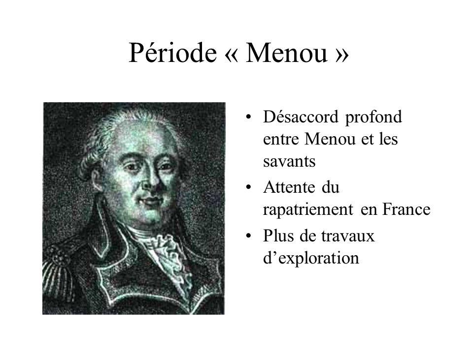 Période « Menou » Désaccord profond entre Menou et les savants Attente du rapatriement en France Plus de travaux dexploration