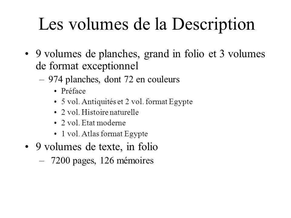 Les volumes de la Description 9 volumes de planches, grand in folio et 3 volumes de format exceptionnel –974 planches, dont 72 en couleurs Préface 5 v