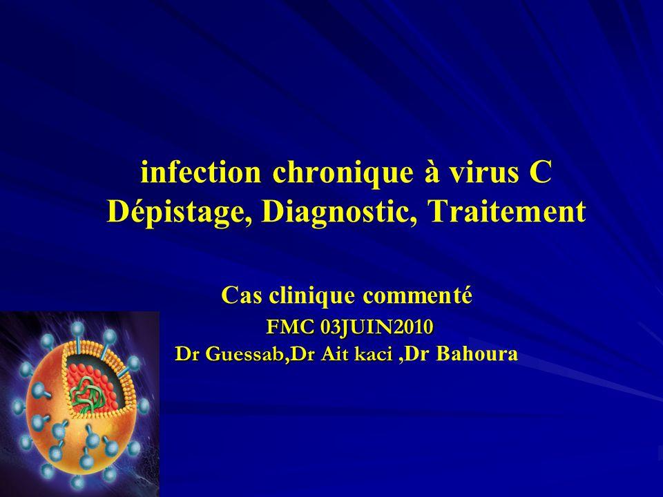 FMC 03JUIN2010 Dr Guessab,Dr Ait kaci infection chronique à virus C Dépistage, Diagnostic, Traitement Cas clinique commenté FMC 03JUIN2010 Dr Guessab,