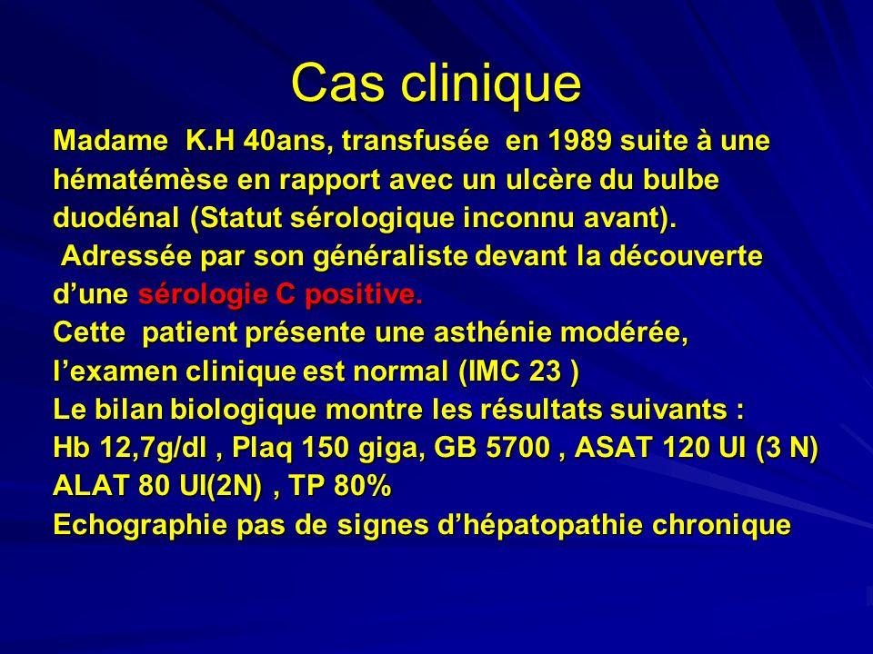 Cas clinique Madame K.H 40ans, transfusée en 1989 suite à une hématémèse en rapport avec un ulcère du bulbe duodénal (Statut sérologique inconnu avant