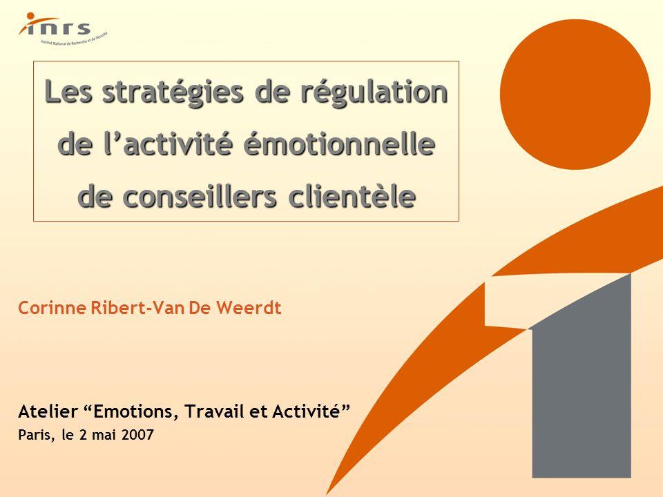 Les stratégies de régulation de lactivité émotionnelle de conseillers clientèle Corinne Ribert-Van De Weerdt Atelier Emotions, Travail et Activité Par
