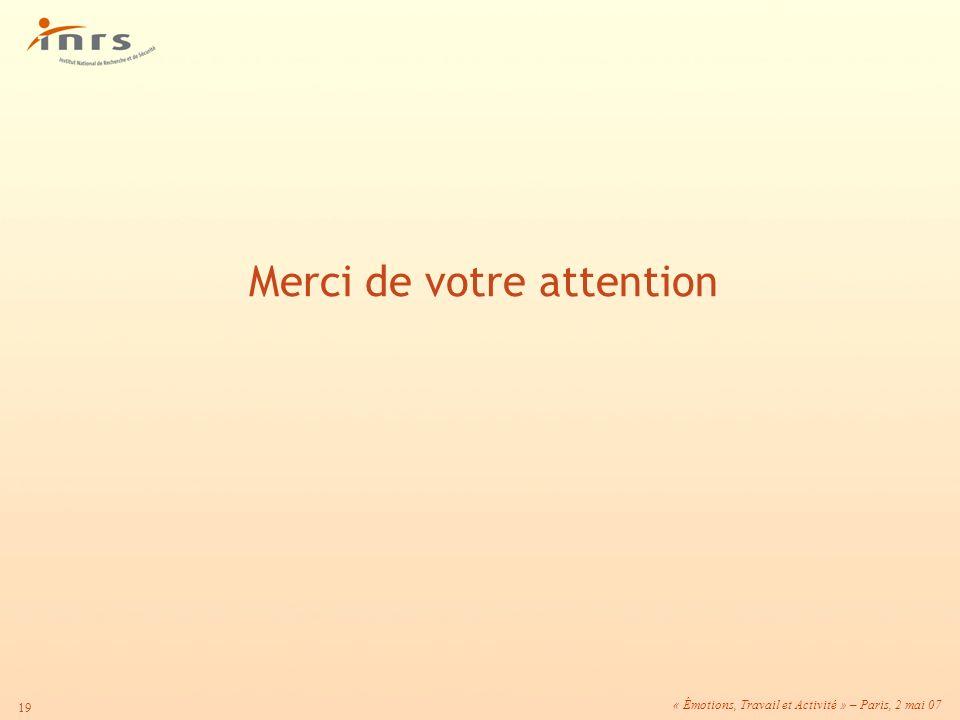 « Émotions, Travail et Activité » – Paris, 2 mai 07 19 Merci de votre attention