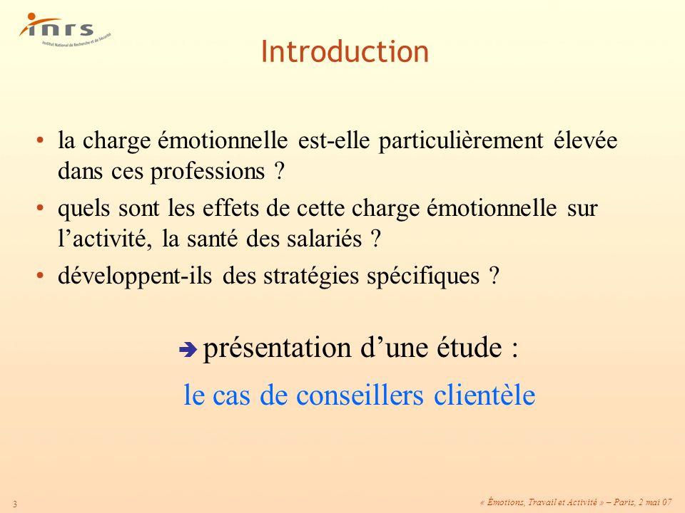 « Émotions, Travail et Activité » – Paris, 2 mai 07 3 Introduction la charge émotionnelle est-elle particulièrement élevée dans ces professions ? quel
