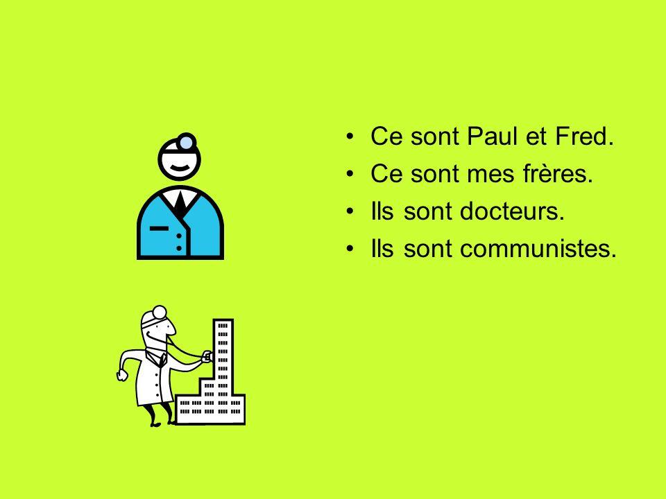 Ce sont Paul et Fred. Ce sont mes frères. Ils sont docteurs. Ils sont communistes.