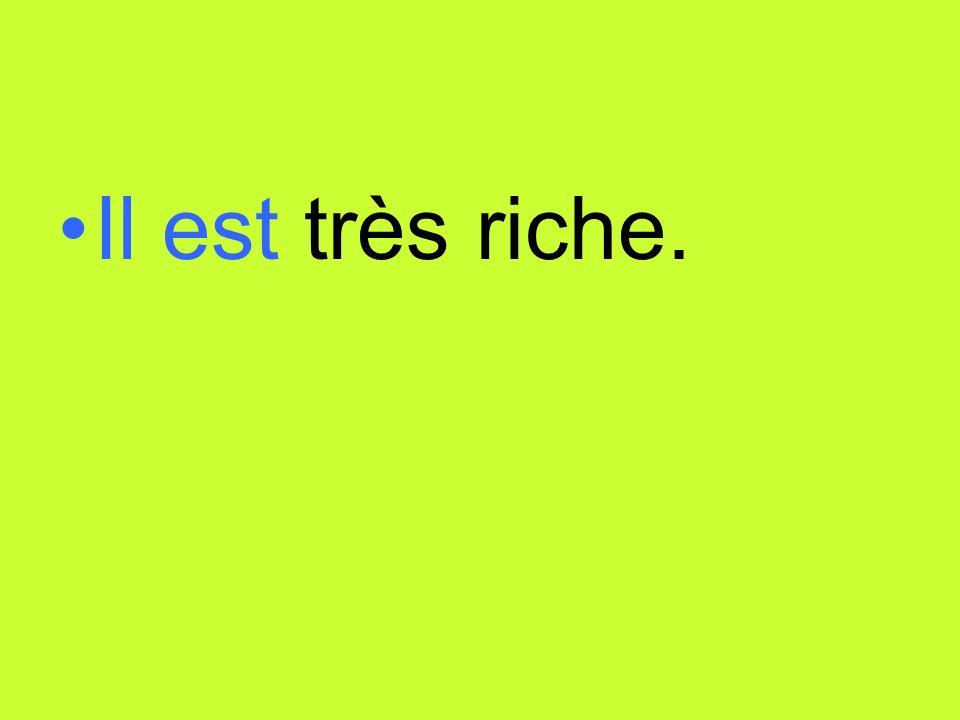 Il est très riche.