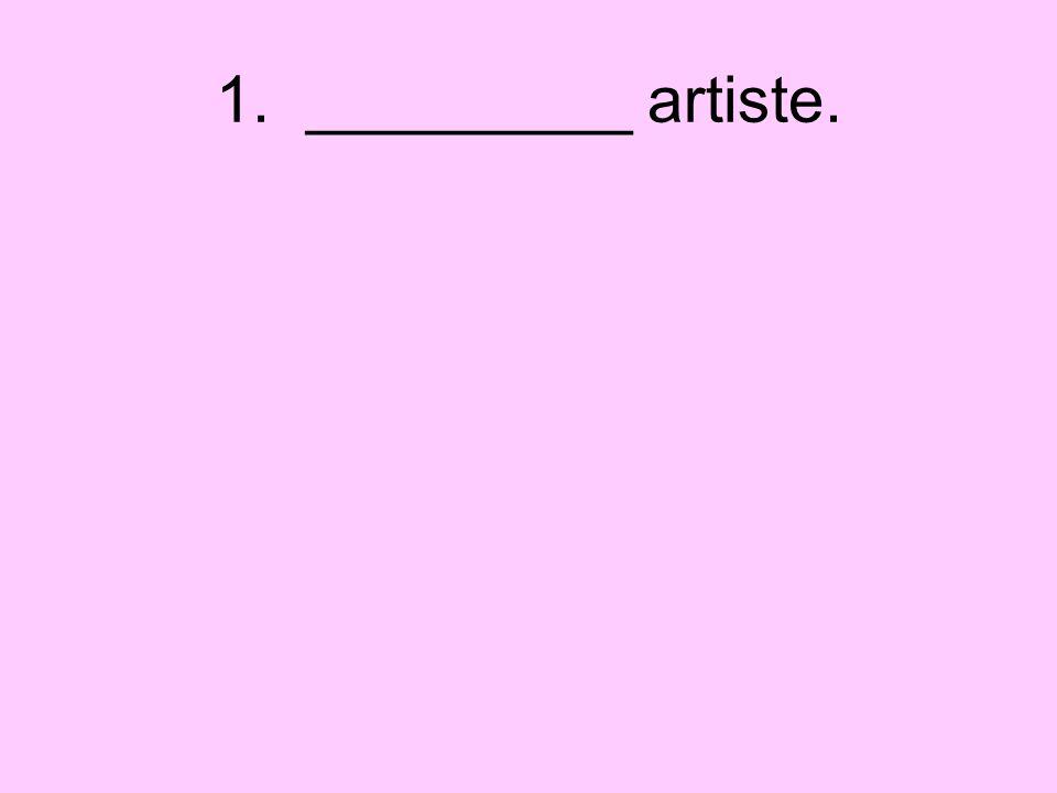 1. _________ artiste.