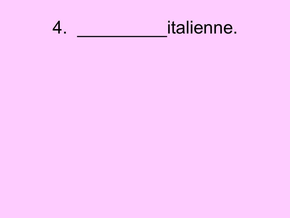4. _________italienne.