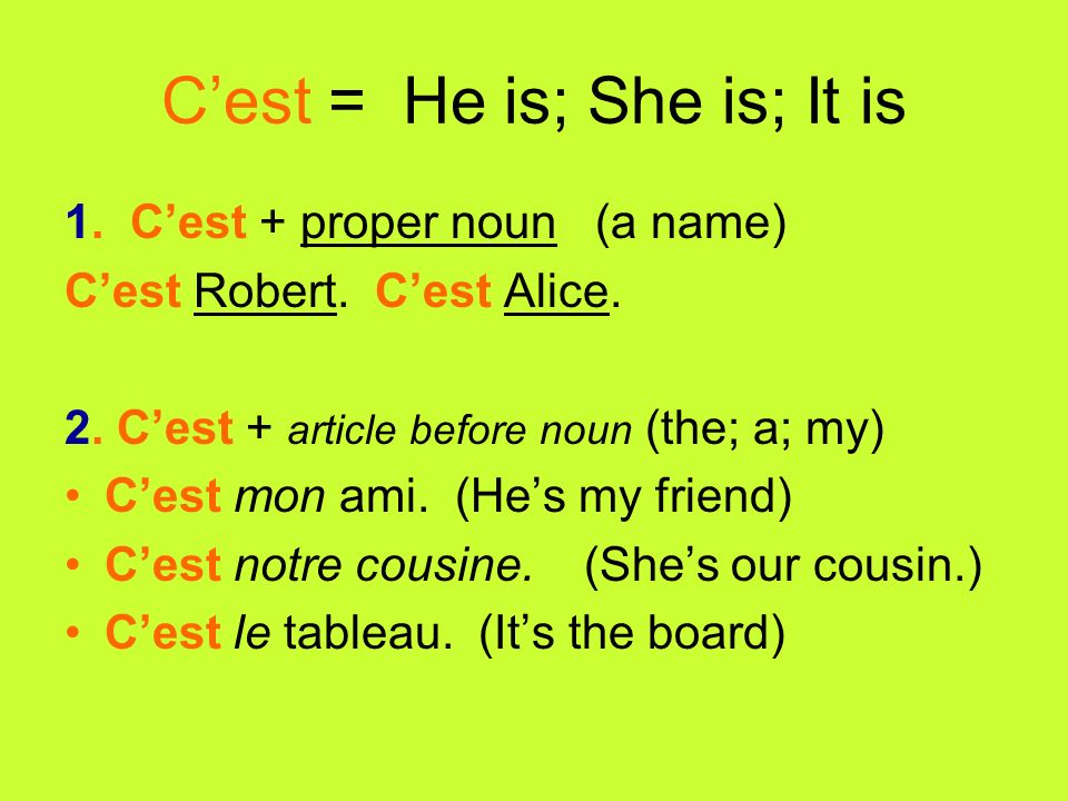 Cest = He is; She is; It is 1. Cest + proper noun (a name) Cest Robert. Cest Alice. 2. Cest + article before noun (the; a; my) Cest mon ami. (Hes my f