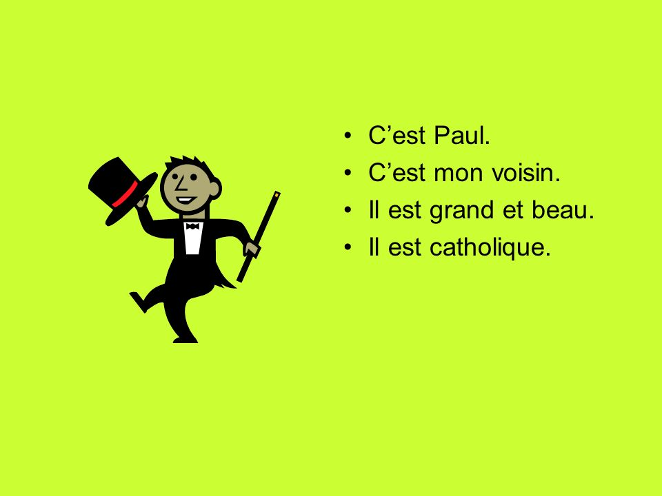 Cest Paul. Cest mon voisin. Il est grand et beau. Il est catholique.