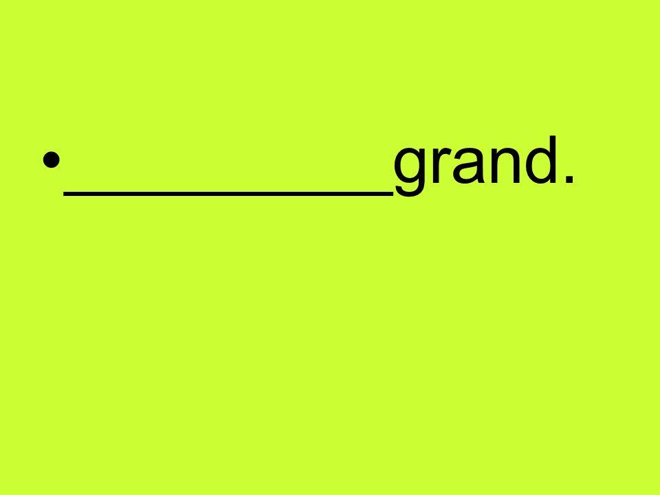 _________grand.